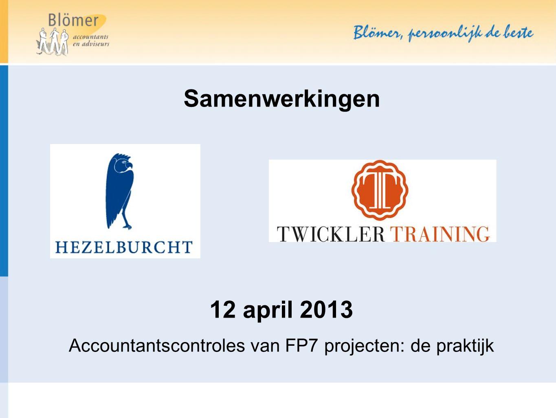 Samenwerkingen 12 april 2013 Accountantscontroles van FP7 projecten: de praktijk