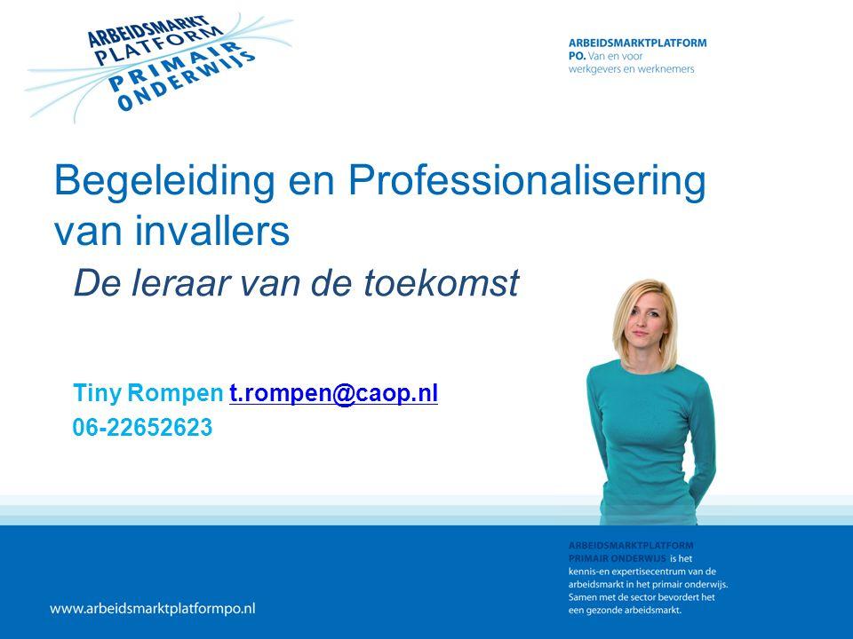 Begeleiding en Professionalisering van invallers De leraar van de toekomst Tiny Rompen t.rompen@caop.nlt.rompen@caop.nl 06-22652623