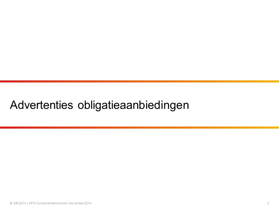 © GfK 2014 | AFM Consumentenmonitor | November 20142 Advertenties obligatieaanbiedingen
