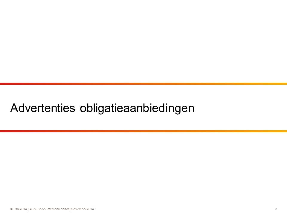 © GfK 2014 | AFM Consumentenmonitor | November 201413 Hoogte rente spreekt het meest aan, hoogte van de startinleg belangrijkste reden tegen De hoogte van de rente spreekt het meest aan in de obligatieaanbieding 'bank' (53%).