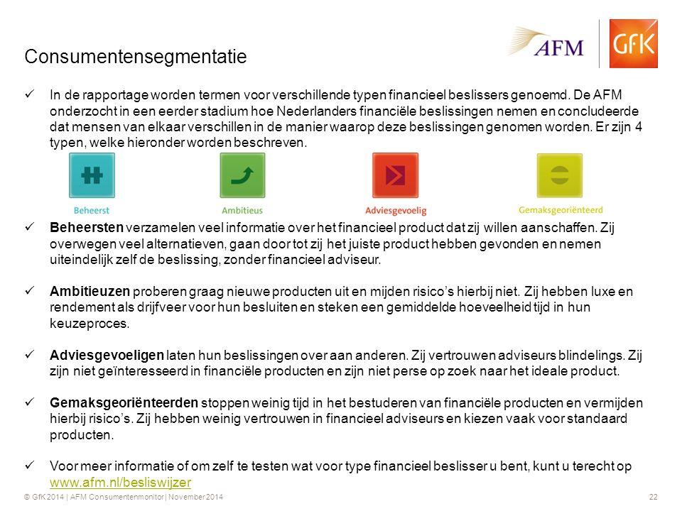 © GfK 2014 | AFM Consumentenmonitor | November 201422 Consumentensegmentatie In de rapportage worden termen voor verschillende typen financieel beslissers genoemd.