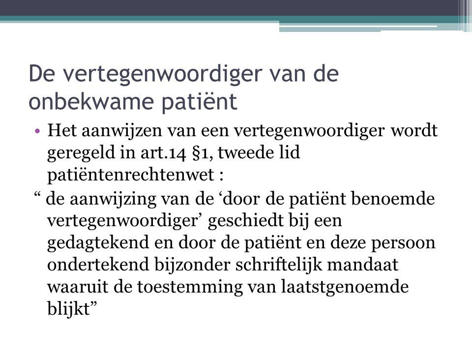 """De vertegenwoordiger van de onbekwame patiënt Het aanwijzen van een vertegenwoordiger wordt geregeld in art.14 §1, tweede lid patiëntenrechtenwet : """""""