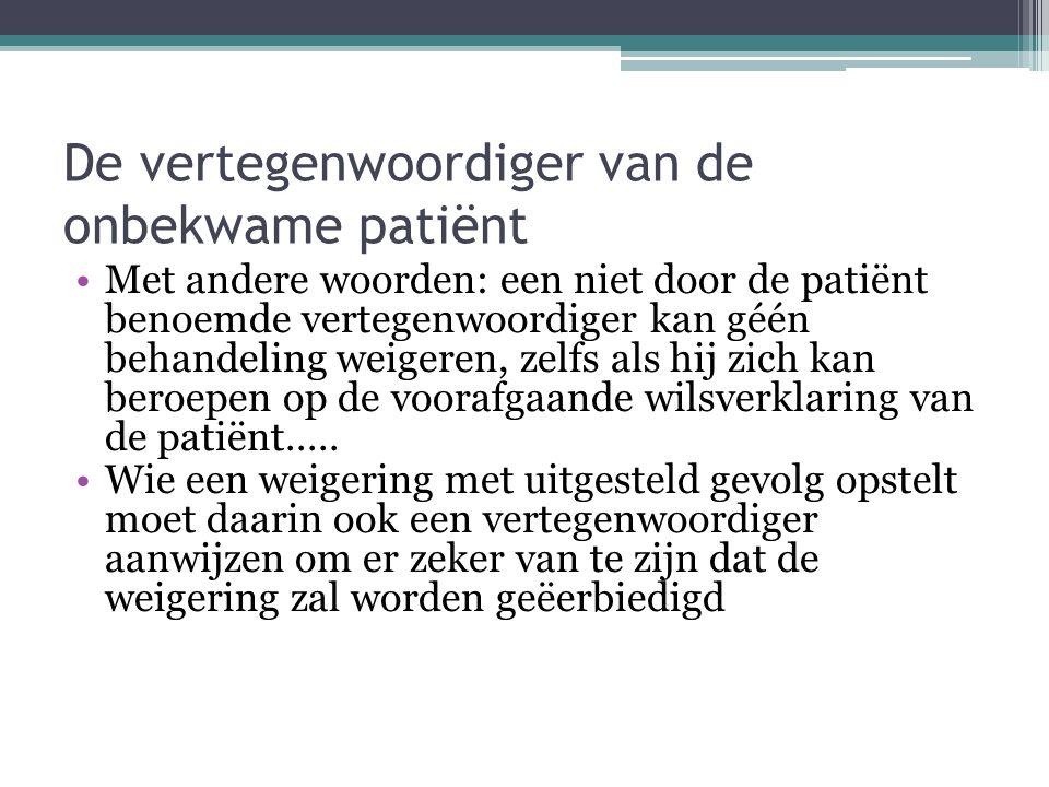 De vertegenwoordiger van de onbekwame patiënt Met andere woorden: een niet door de patiënt benoemde vertegenwoordiger kan géén behandeling weigeren, z