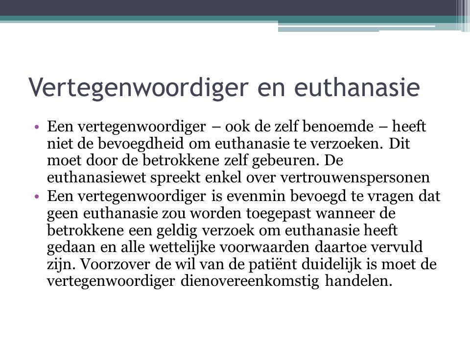 Vertegenwoordiger en euthanasie Een vertegenwoordiger – ook de zelf benoemde – heeft niet de bevoegdheid om euthanasie te verzoeken. Dit moet door de