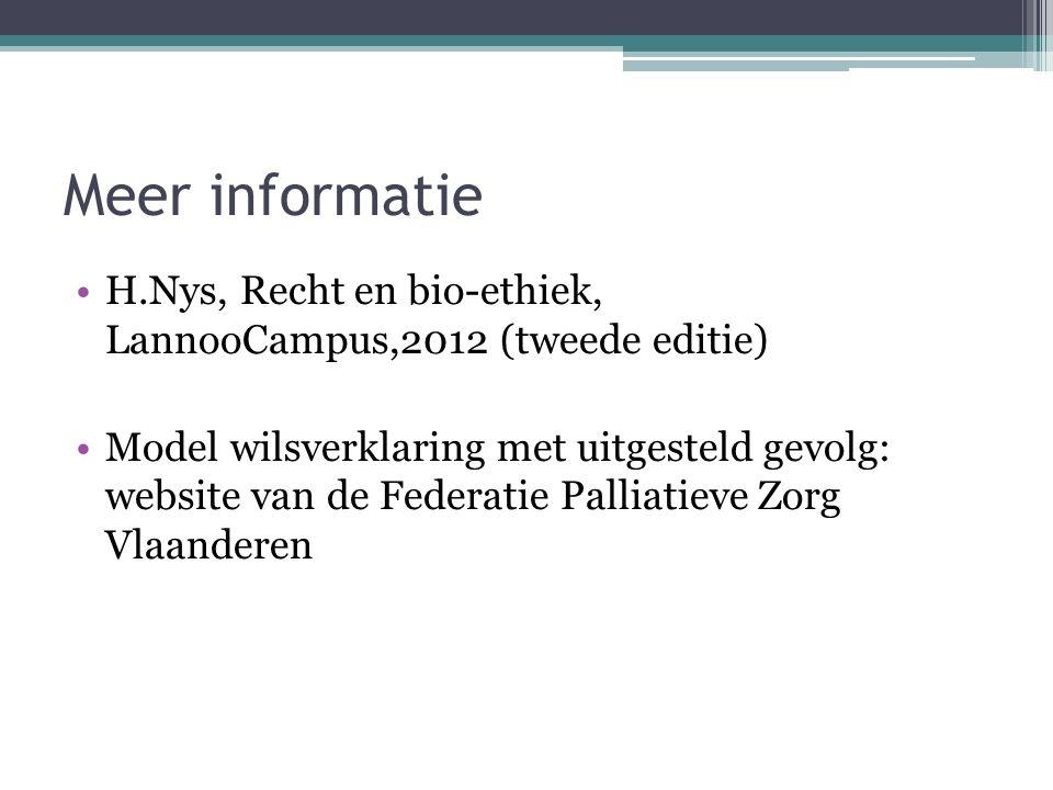 Meer informatie H.Nys, Recht en bio-ethiek, LannooCampus,2012 (tweede editie) Model wilsverklaring met uitgesteld gevolg: website van de Federatie Palliatieve Zorg Vlaanderen