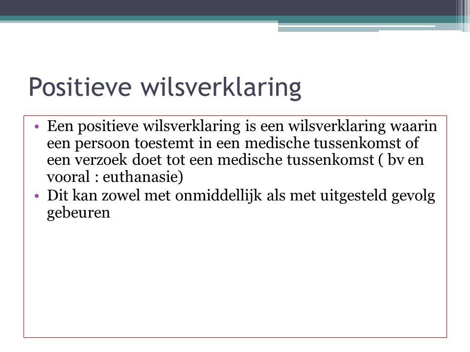 Positieve wilsverklaring Een positieve wilsverklaring is een wilsverklaring waarin een persoon toestemt in een medische tussenkomst of een verzoek doe