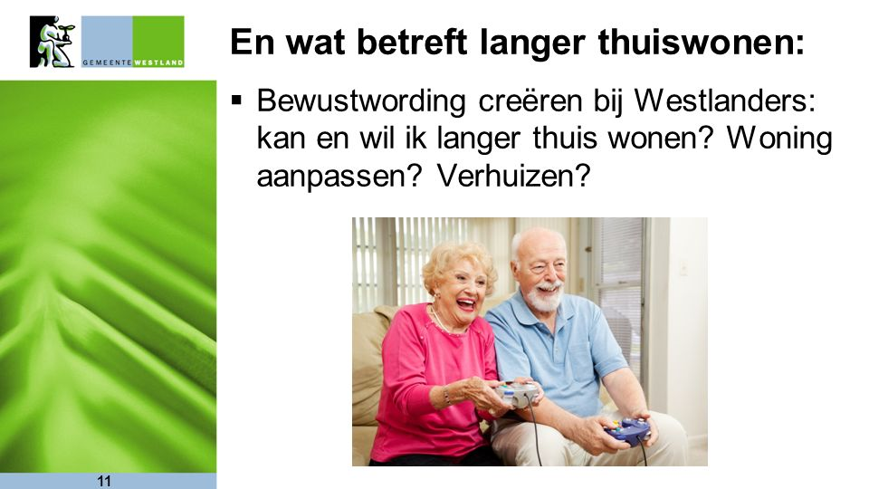 En wat betreft langer thuiswonen:  Bewustwording creëren bij Westlanders: kan en wil ik langer thuis wonen.