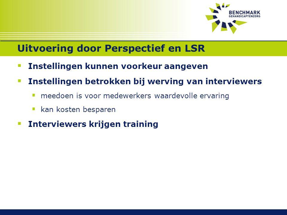 SoortenUitvoering door Perspectief en LSR  Instellingen kunnen voorkeur aangeven  Instellingen betrokken bij werving van interviewers  meedoen is voor medewerkers waardevolle ervaring  kan kosten besparen  Interviewers krijgen training