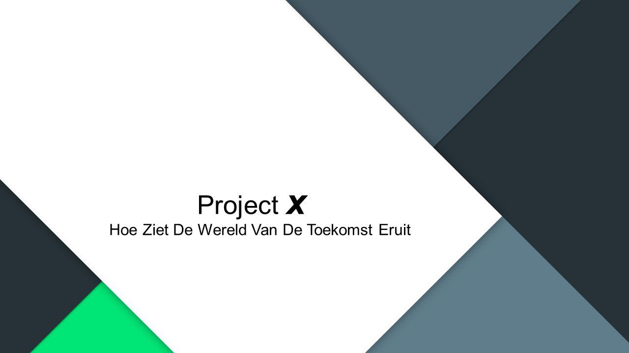 Project x Hoe Ziet De Wereld Van De Toekomst Eruit