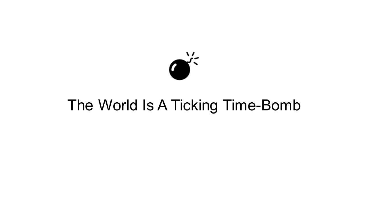 The World Is A Ticking Time-Bomb