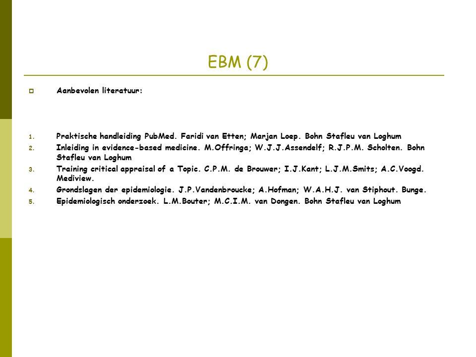 EBM (7)  Aanbevolen literatuur: 1. Praktische handleiding PubMed.