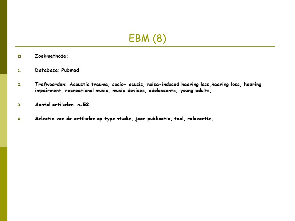 EBM (8)  Zoekmethode: 1. Database: Pubmed 2. Trefwoorden: Acoustic trauma, socio- acusis, noise-induced hearing loss,hearing loss, hearing impairment