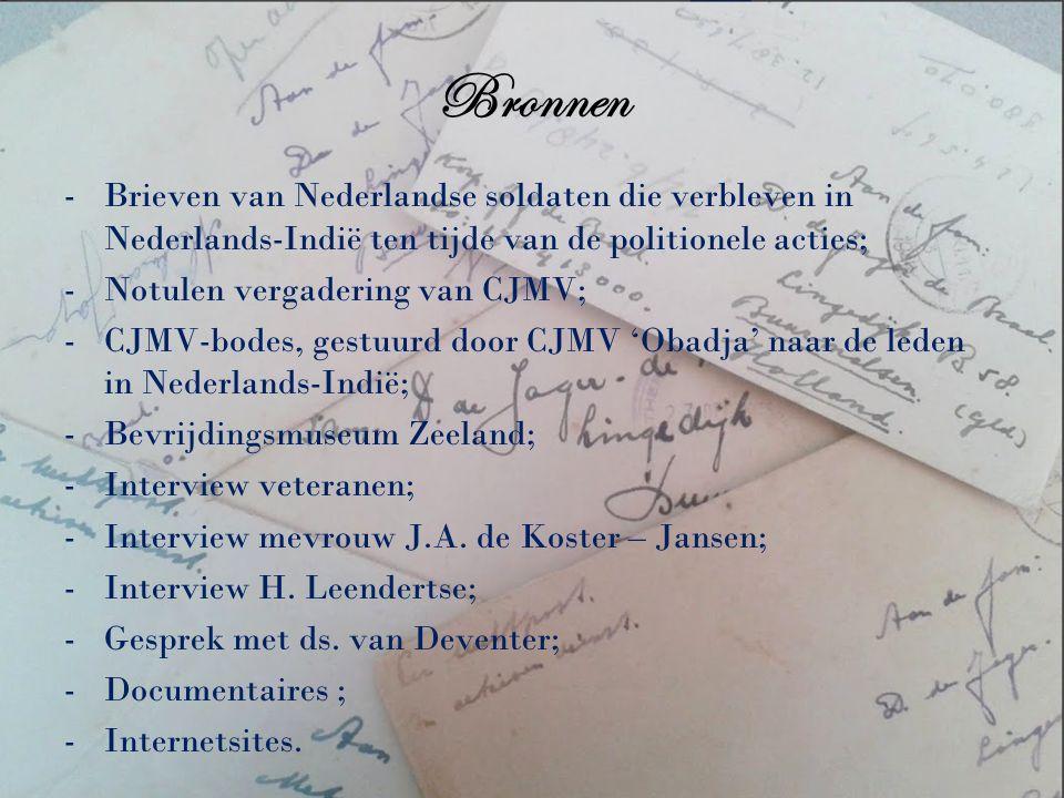Bronnen -Brieven van Nederlandse soldaten die verbleven in Nederlands-Indië ten tijde van de politionele acties; -Notulen vergadering van CJMV; -CJMV-bodes, gestuurd door CJMV 'Obadja' naar de leden in Nederlands-Indië; -Bevrijdingsmuseum Zeeland; -Interview veteranen; -Interview mevrouw J.A.