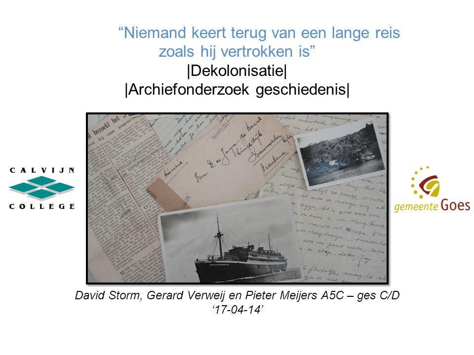 Niemand keert terug van een lange reis zoals hij vertrokken is |Dekolonisatie| |Archiefonderzoek geschiedenis| David Storm, Gerard Verweij en Pieter Meijers A5C – ges C/D '17-04-14'