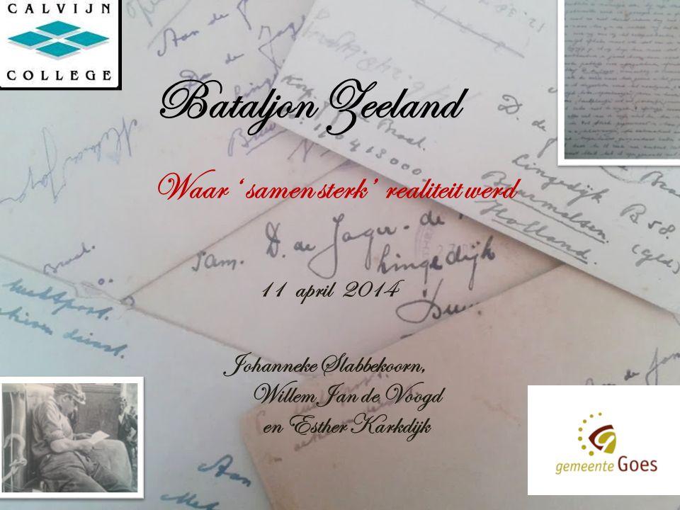 Bataljon Zeeland 11april 2014 Johanneke Slabbekoorn, Willem Jan de Voogd en Esther Karkdijk Waar ' samen sterk' realiteit werd