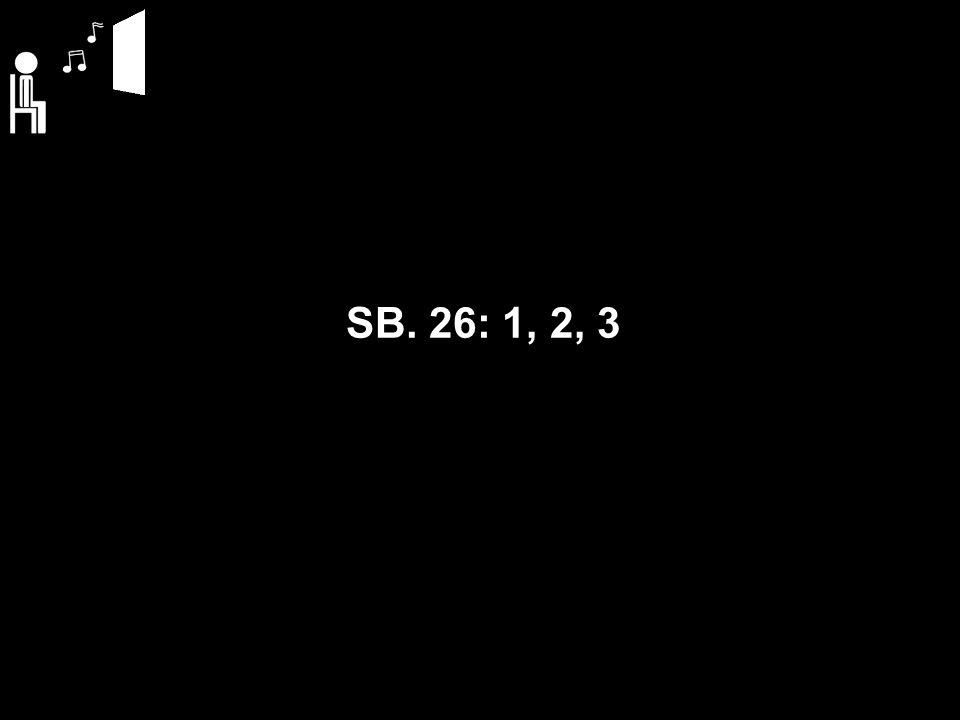 SB. 26: 1, 2, 3