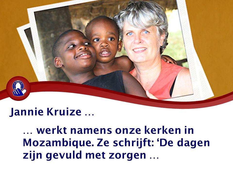 Jannie Kruize … … werkt namens onze kerken in Mozambique.