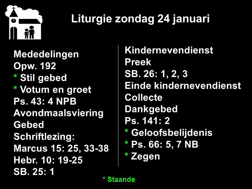 Liturgie zondag 24 januari Mededelingen Opw. 192 * Stil gebed * Votum en groet Ps.