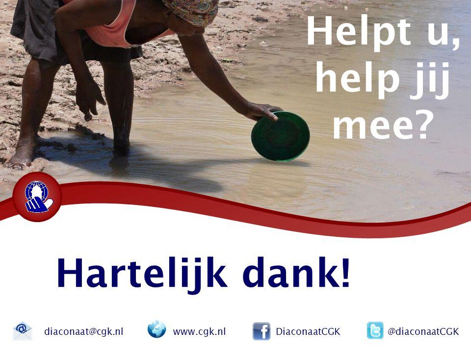 Hartelijk dank! diaconaat@cgk.nl www.cgk.nl DiaconaatCGK @diaconaatCGK Helpt u, help jij mee?