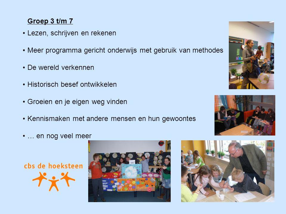 Groep 3 t/m 7 Lezen, schrijven en rekenen Meer programma gericht onderwijs met gebruik van methodes De wereld verkennen Historisch besef ontwikkelen G