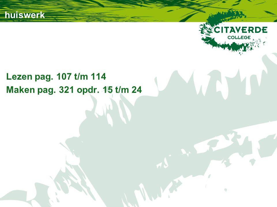 huiswerk Lezen pag. 107 t/m 114 Maken pag. 321 opdr. 15 t/m 24