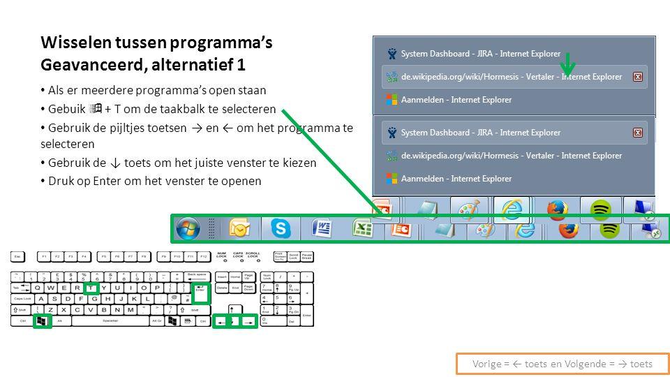 Wisselen tussen programma's Geavanceerd, alternatief 1 Als er meerdere programma's open staan Gebuik  + T om de taakbalk te selecteren Gebruik de pij