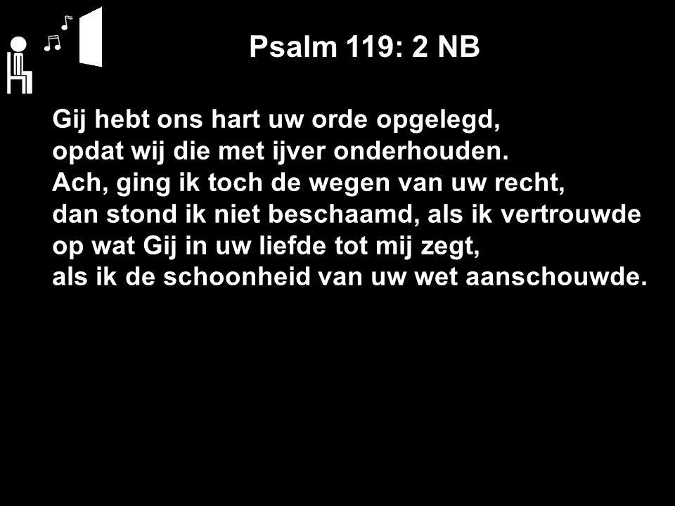 Psalm 119: 2 NB Gij hebt ons hart uw orde opgelegd, opdat wij die met ijver onderhouden.