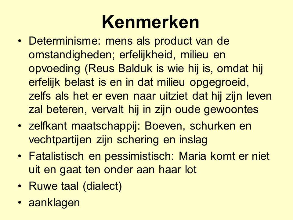 Determinisme: mens als product van de omstandigheden; erfelijkheid, milieu en opvoeding (Reus Balduk is wie hij is, omdat hij erfelijk belast is en in