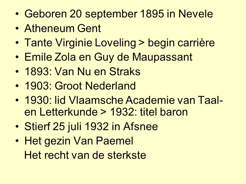 Geboren 20 september 1895 in Nevele Atheneum Gent Tante Virginie Loveling > begin carrière Emile Zola en Guy de Maupassant 1893: Van Nu en Straks 1903