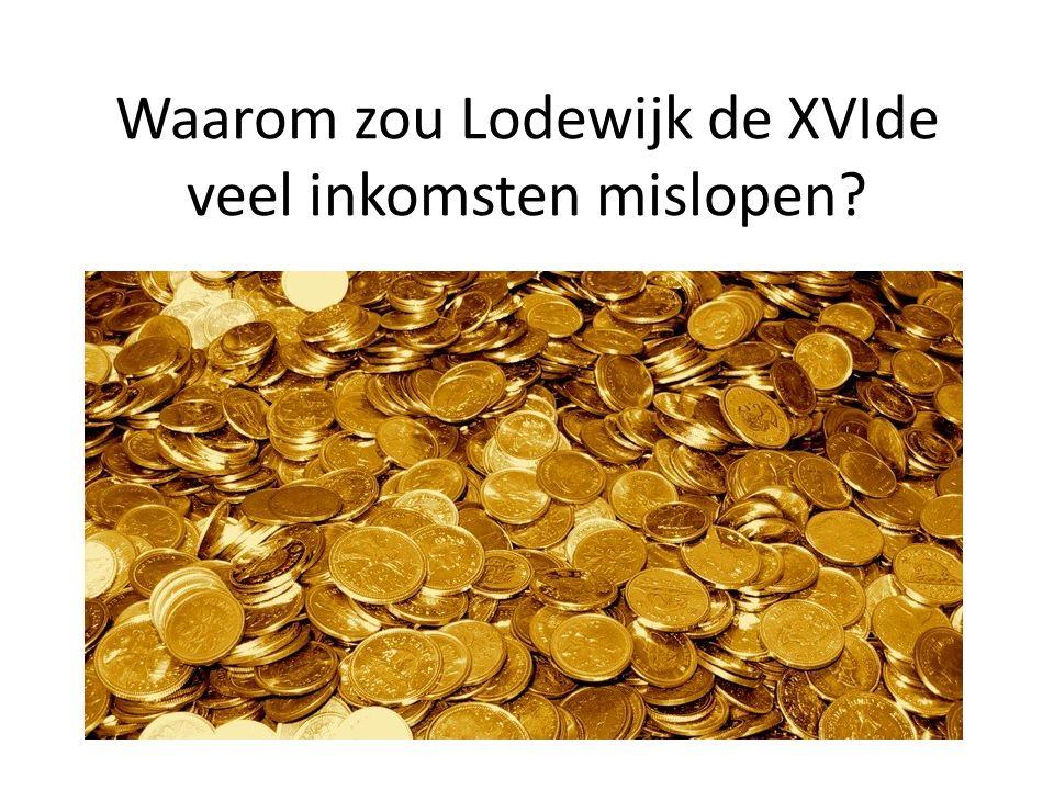 Waarom zou Lodewijk de XVIde veel inkomsten mislopen?