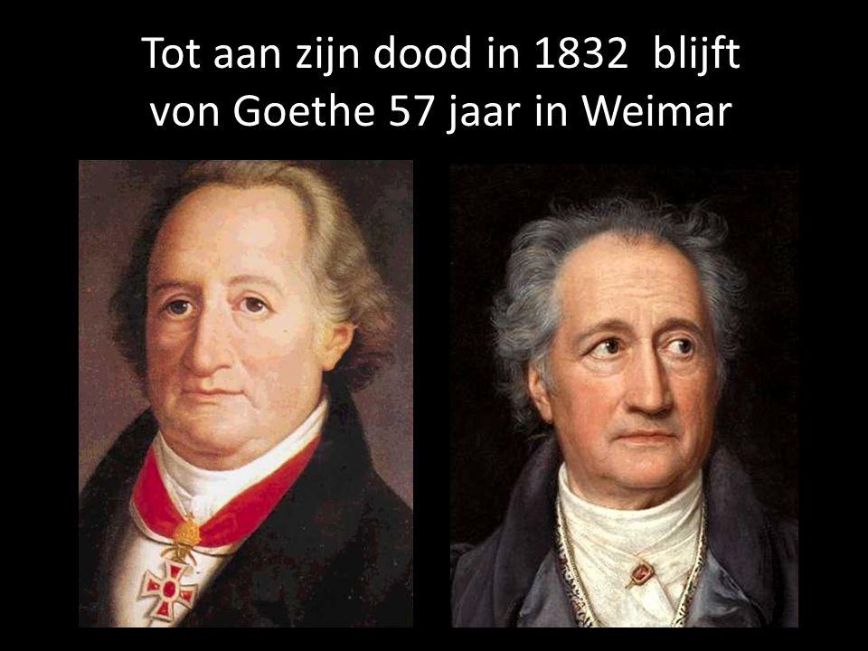 Tot aan zijn dood in 1832 blijft von Goethe 57 jaar in Weimar