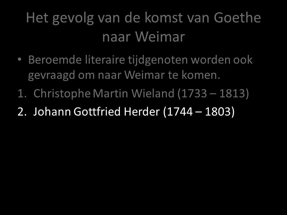 Het gevolg van de komst van Goethe naar Weimar Beroemde literaire tijdgenoten worden ook gevraagd om naar Weimar te komen. 1.Christophe Martin Wieland