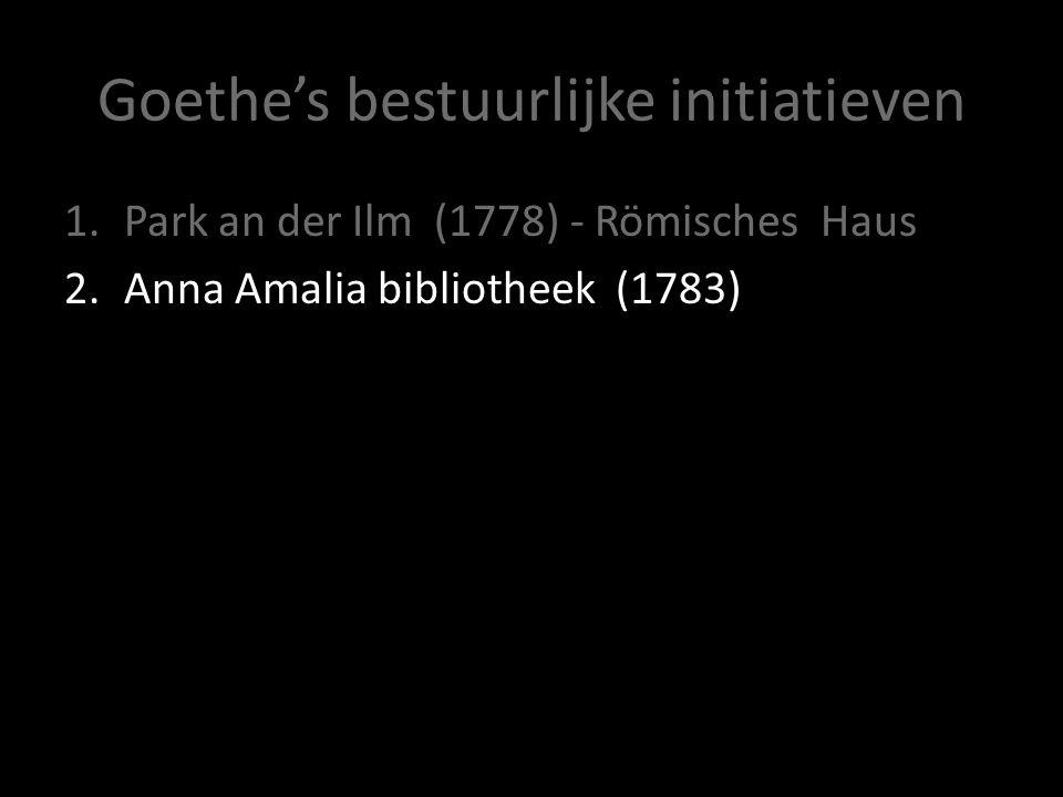 Goethe's bestuurlijke initiatieven 1.Park an der Ilm (1778) - Römisches Haus 2.Anna Amalia bibliotheek (1783)