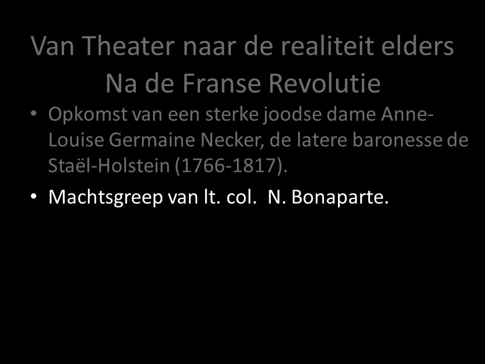 Van Theater naar de realiteit elders Opkomst van een sterke joodse dame Anne- Louise Germaine Necker, de latere baronesse de Staël-Holstein (1766-1817