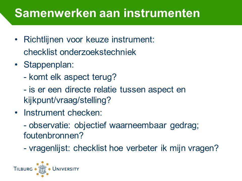 Samenwerken aan instrumenten Richtlijnen voor keuze instrument: checklist onderzoekstechniek Stappenplan: - komt elk aspect terug.