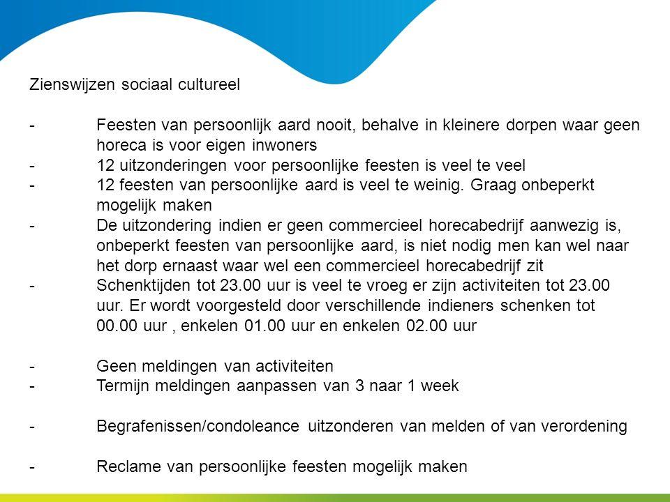 Zienswijzen sociaal cultureel -Feesten van persoonlijk aard nooit, behalve in kleinere dorpen waar geen horeca is voor eigen inwoners -12 uitzondering
