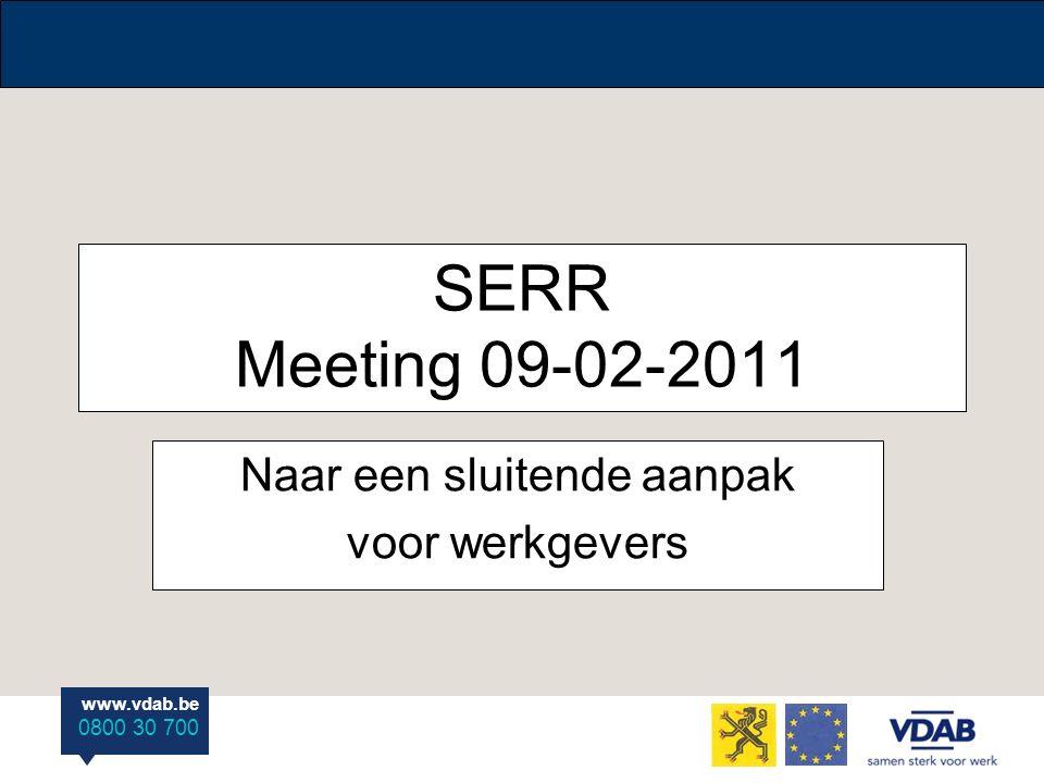 www.vdab.be 0800 30 700 SERR Meeting 09-02-2011 Naar een sluitende aanpak voor werkgevers