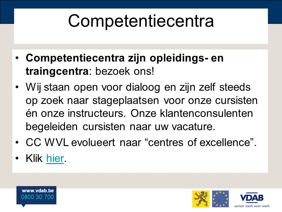 www.vdab.be 0800 30 700 Competentiecentra Competentiecentra zijn opleidings- en traingcentra: bezoek ons! Wij staan open voor dialoog en zijn zelf ste