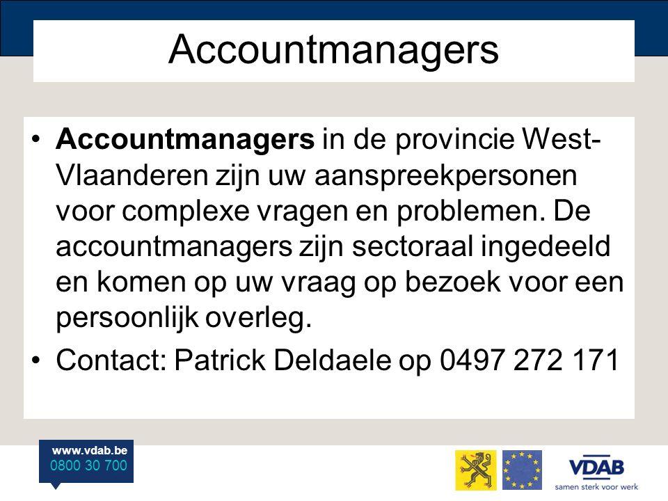 www.vdab.be 0800 30 700 Accountmanagers Accountmanagers in de provincie West- Vlaanderen zijn uw aanspreekpersonen voor complexe vragen en problemen.