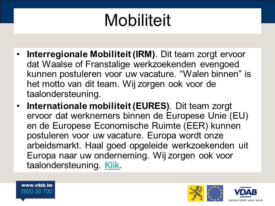 www.vdab.be 0800 30 700 Mobiliteit Interregionale Mobiliteit (IRM). Dit team zorgt ervoor dat Waalse of Franstalige werkzoekenden evengoed kunnen post