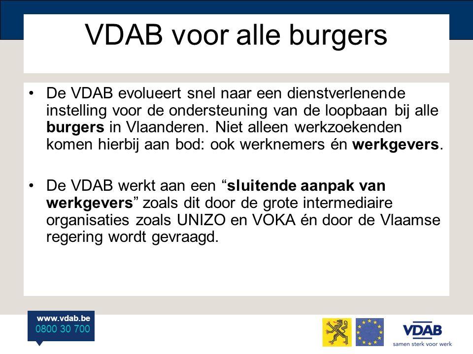www.vdab.be 0800 30 700 VDAB voor alle burgers De VDAB evolueert snel naar een dienstverlenende instelling voor de ondersteuning van de loopbaan bij a