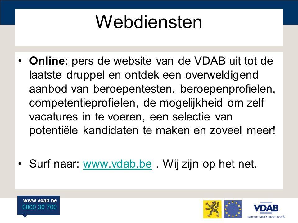 www.vdab.be 0800 30 700 Webdiensten Online: pers de website van de VDAB uit tot de laatste druppel en ontdek een overweldigend aanbod van beroepentest