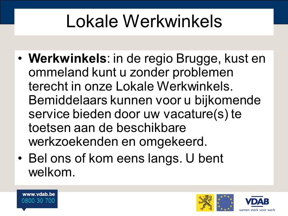 www.vdab.be 0800 30 700 Lokale Werkwinkels Werkwinkels: in de regio Brugge, kust en ommeland kunt u zonder problemen terecht in onze Lokale Werkwinkels.