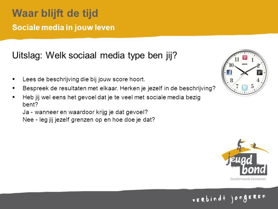 Waar blijft de tijd Uitslag: Welk sociaal media type ben jij.