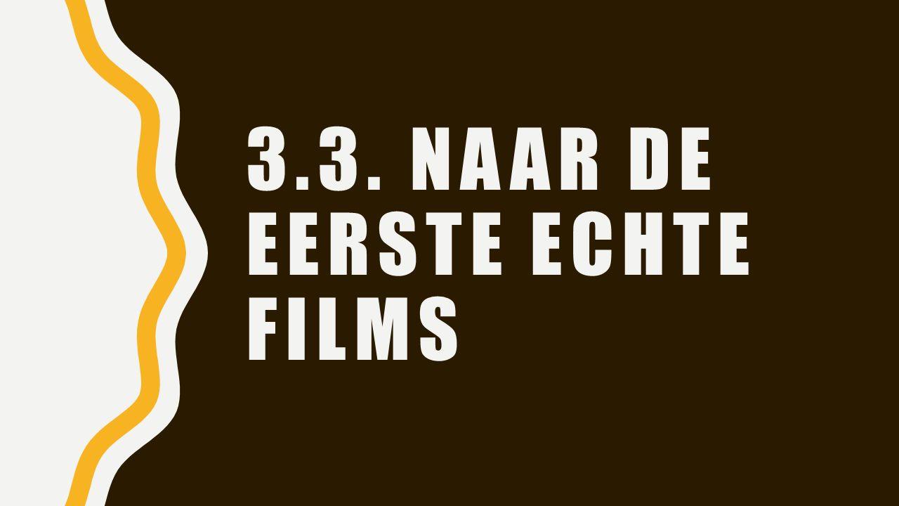 3.3. NAAR DE EERSTE ECHTE FILMS