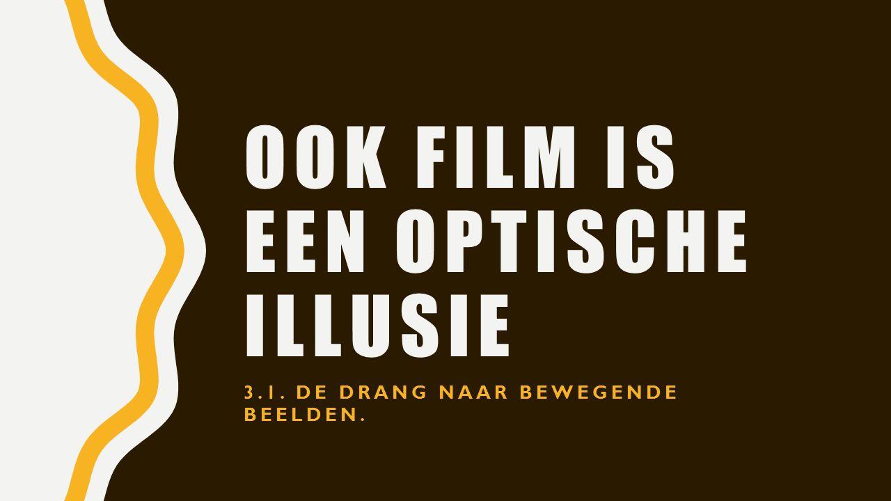 OOK FILM IS EEN OPTISCHE ILLUSIE 3.1. DE DRANG NAAR BEWEGENDE BEELDEN.