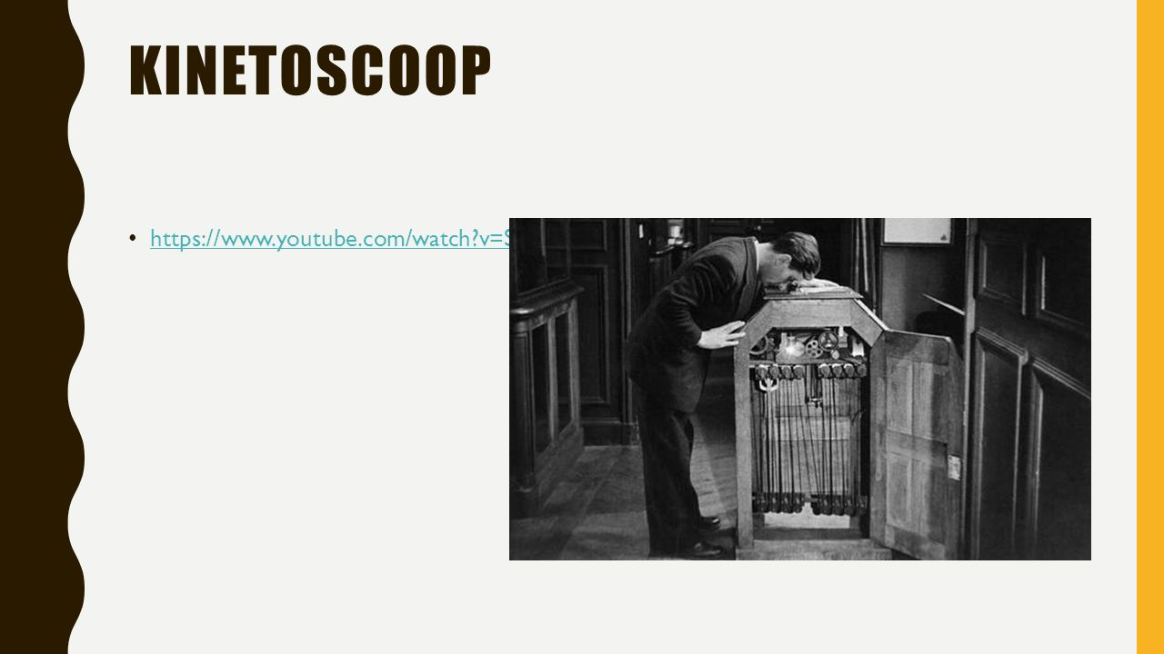 KINETOSCOOP https://www.youtube.com/watch?v=SRIjUYh3MEs