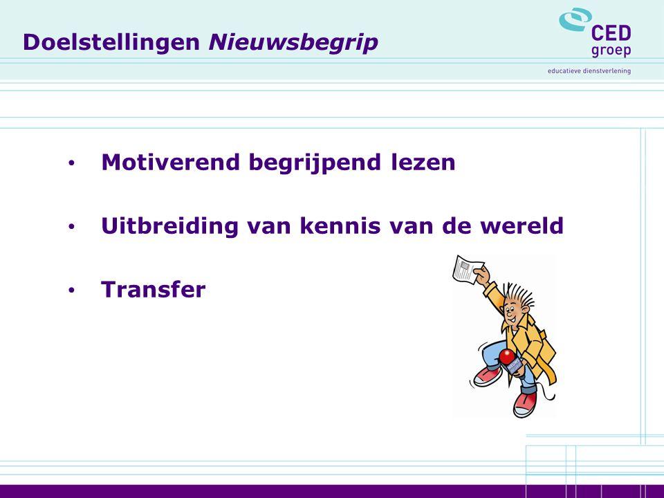 Doelstellingen Nieuwsbegrip Motiverend begrijpend lezen Uitbreiding van kennis van de wereld Transfer