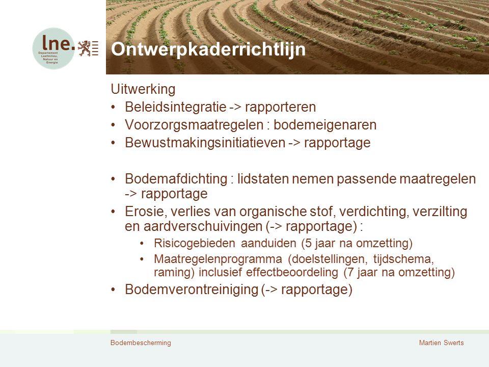 BodembeschermingMartien Swerts Ontwerpkaderrichtlijn Uitwerking Beleidsintegratie -> rapporteren Voorzorgsmaatregelen : bodemeigenaren Bewustmakingsin