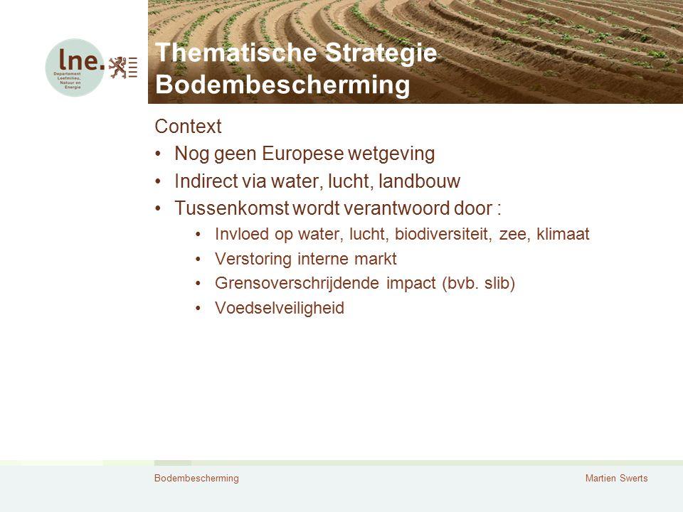 BodembeschermingMartien Swerts Thematische Strategie Bodembescherming Context Nog geen Europese wetgeving Indirect via water, lucht, landbouw Tussenko